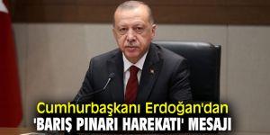 Cumhurbaşkanı Erdoğan'dan 'Barış Pınarı Harekatı' mesajı