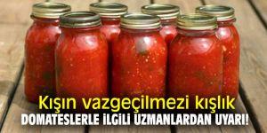 Kışın vazgeçilmezi kışlık domateslerle ilgili uzmanlardan uyarı !