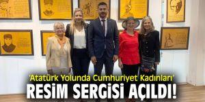 ''Atatürk Yolunda Cumhuriyet Kadınları'' resim sergisi açıldı!