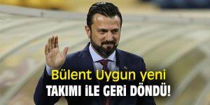 Bülent Uygun yeni takımı ile geri döndü!