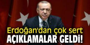 Erdoğan'dan çok sert açıklamalar geldi!