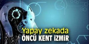 Yapay zekada öncü kent İzmir
