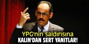 YPG'nin saldırısına Kalın'dan sert yanıtlar!