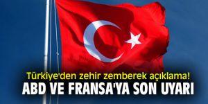 Türkiye'den ABD ve Fransa'ya tepki!