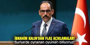 İbrahim Kalın'dan flaş açıklamalar! 'Suriye'de oynanan oyunları biliyoruz!