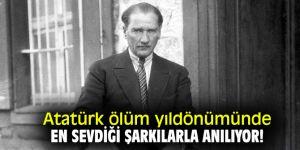 Atatürk ölüm yıldönümünde en sevdiği şarkılarla anılıyor!