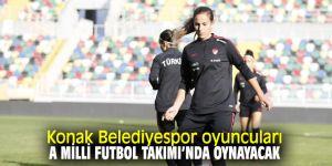 Konak Belediyespor oyuncuları A Milli Futbol Takımı'nda oynayacak