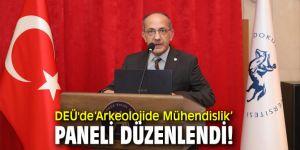 Dokuz Eylül Üniversitesi'nde 'Arkeolojide Mühendislik' paneli düzenlendi!