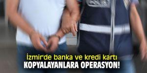 İzmir'de banka ve kredi kartı kopyalayanlara operasyon!