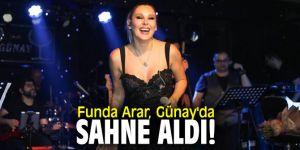 Funda Arar, Günay'da sahne aldı!