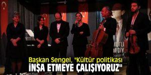 """Başkan Sengel, """"Kültür politikası inşa etmeye çalışıyoruz"""""""