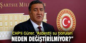 CHP'li Gürer'den Asbestli su boruları tepkisi