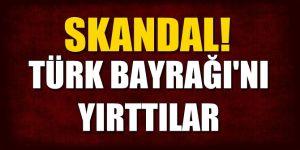 Skandal! Türk bayrağını yırttılar