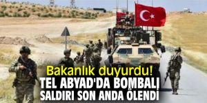 Bakanlık duyurdu! Tel Abyad'da bombalı saldırı son anda ölendi