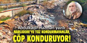 Narlıdere'ye Toz Kondurmayanlar, çöp konduruyor!