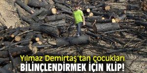 Yılmaz Demirtaş'tan çocukları bilinçlendirmek için klip