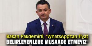 """Bakan Pakdemirli, """"WhatsApp'tan fiyat belirleyenlere müsaade etmeyiz"""""""