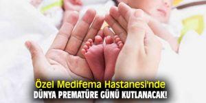 Özel Medifema Hastanesi'nde Dünya Prematüre Günü kutlanacak!