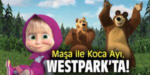 Maşa ile Koca Ayı, Westpark'ta!