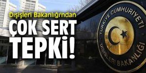 Dışişleri Bakanlığı'ndan  çok sert tepki!
