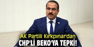 AK Partili Kırkpınar'dan CHP'li Beko'ya tepki!