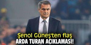 Şenol Güneş'ten flaş Arda Turan açıklaması!