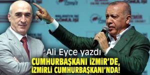 Cumhurbaşkanı İzmir'de, İzmirli Cumhurbaşkanı'nda!