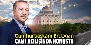 Cumhurbaşkanı Erdoğan cami açılışında açıklamada bulundu