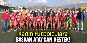 Başkan Atay'dan futbolculara tam destek!