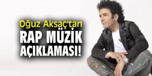 Oğuz Aksaç'tan rap müzik açıklaması!
