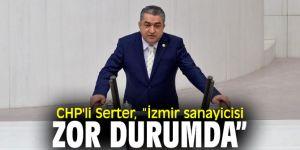 CHP'li Serter, sanayicinin sorunlarına dikkat çekti!