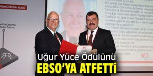 Uğur Yüce Ödülünü EBSO'ya atfetti