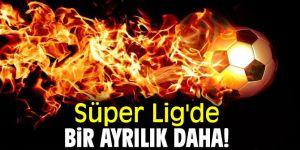 Süper Lig'de flaş ayrılık