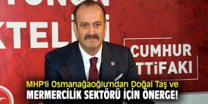 MHP'li Osmanağaoğlu'ndan Doğal Taş ve Mermercilik Sektörü İçin önerge!