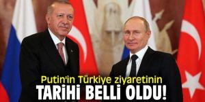 Putin'in Türkiye ziyaretinin tarihi belli oldu!