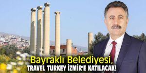 Bayraklı Belediyesi, Travel Turkey İzmir'e katılacak!