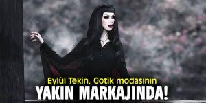 Eylül Tekin, Gotik modasının yakın markajında!