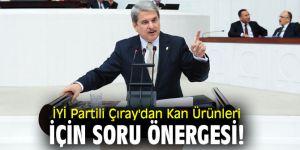 İYİ Partili Çıray'dan Kan Ürünleri için soru önergesi!