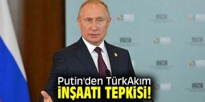 Putin'den TürkAkım inşaatı tepkisi!
