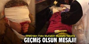 TFMD'den Foto Muhabiri Mustafa Yalçın'a geçmiş olsun mesajı!