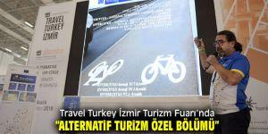 """Travel Turkey İzmir Turizm Fuarı'nda """"Alternatif Turizm Özel Bölümü"""""""