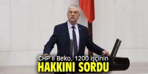 CHP'li Beko, 1200 işçinin hakkını gündeme taşıdı!