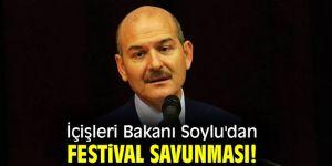 İçişleri Bakanı Soylu'dan festival savunması!