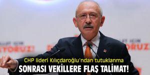 CHP lideri Kılıçdaroğlu'ndan tutuklanma sonrası vekillere flaş talimat!