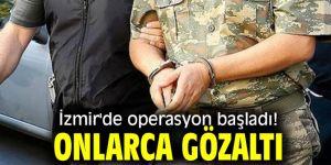İzmir'de FETÖ operasyonu! Onlarca gözaltı...