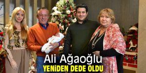 Ali Ağaoğlu yeniden dede oldu