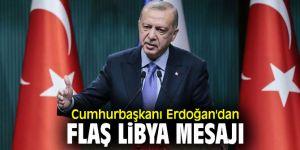 Cumhurbaşkanı Recep Tayyip Erdoğan'dan flaş Libya mesajı