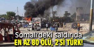 Somali'deki saldırıda en az 80 ölü, 2'si Türk!