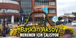 Başkan Aksoy Menemen için çalışıyor
