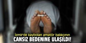 İzmir'de amatör balıkçının cansız bedenine ulaşıldı!